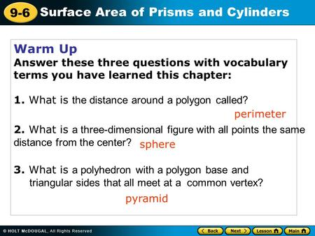 9-6 Surface Area of Prisms and Cylinders Warm Up Answer these three questions with vocabulary terms you have learned this chapter: 1. What is the distance.