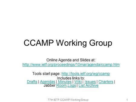 77th IETF CCAMP Working Group1 CCAMP Working Group Online Agenda and Slides at:  Tools start page: