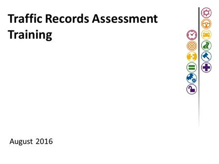 Traffic Records Assessment Training August Advisory Updates Traffic Records Program Assessment Advisory update: Assessment participants have been.