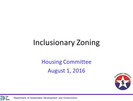 Department of Sustainable Development and Construction Inclusionary Zoning Housing Committee August 1, 2016.