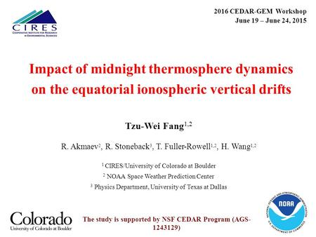 Impact of midnight thermosphere dynamics on the equatorial ionospheric vertical drifts Tzu-Wei Fang 1,2 R. Akmaev 2, R. Stoneback 3, T. Fuller-Rowell 1,2,