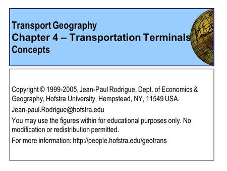 Transport Geography Chapter 4 – Transportation Terminals Concepts Copyright © , Jean-Paul Rodrigue, Dept. of Economics & Geography, Hofstra University,