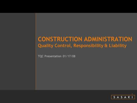 CONSTRUCTION ADMINISTRATION Quality Control, Responsibility & Liability TQC Presentation 01/17/08.