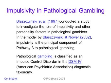 Impulsivity in Pathological Gambling Blaszczynski et al. (1997)Blaszczynski et al. (1997) conducted a study to investigate the role of impulsivity and.