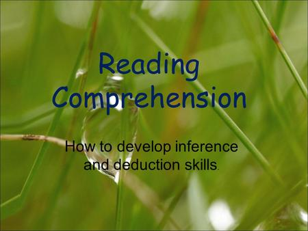 Reading Comprehension How to develop inference and deduction skills.