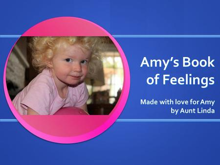 Amy's Book of Feelings Made with love for Amy by Aunt Linda.