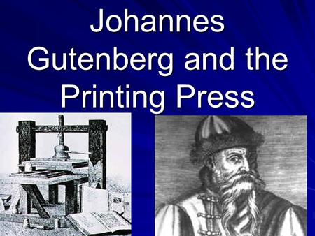 Johannes Gutenberg and the Printing Press. I. Johannes Gutenberg A.) Was working as a goldsmith when he realized that metal could be melted and formed.