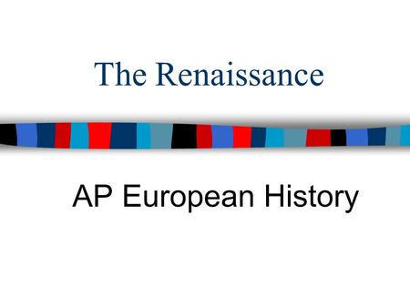 The Renaissance AP European History. The Renaissance ■ What is it? ■ Make a T-Chart Why did the movement begin?Why did it begin in the Italian states?