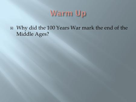  Why did the 100 Years War mark the end of the Middle Ages?
