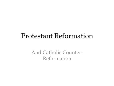 Protestant Reformation And Catholic Counter- Reformation.