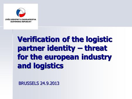 Verification of the logistic partner identity – threat for the european industry and logistics BRUSSELS