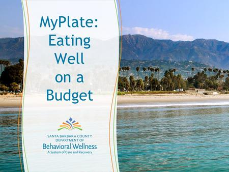 MyPlate: Eating Well on a Budget. 2 Learning Objectives Explore ways in which MyPlate can be used to produce healthy, user-friendly and cost effective.