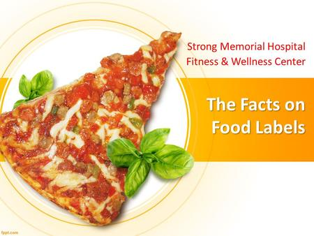 The Facts on Food Labels Strong Memorial Hospital Fitness & Wellness Center.