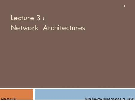 McGraw-Hill©The McGraw-Hill Companies, Inc., 2000 Lecture 3 : Network Architectures 1.
