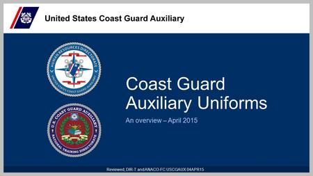Coast Guard Auxiliary Uniforms An overview – April 2015 Reviewed, DIR-T and ANACO-FC USCGAUX 04APR15 1.