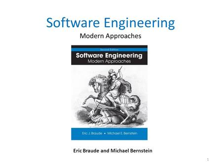 Software Engineering Modern Approaches Eric Braude and Michael Bernstein 1.
