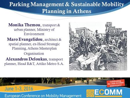  Parking Management & Sustainable Mobility Planning in Athens Monika Themou, transport & urban planner, Ministry of Environment Maro Evangelidou, architect.