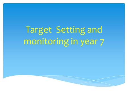 Target Setting and monitoring in year 7.  To provide students with a meaningful aim for the end of year and end of GCSEs  To allow students to track.