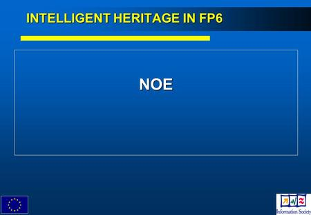 "1 NOE INTELLIGENT HERITAGE IN FP6. ""FP6 Networks of excellence"" An instrument for tackling the fragmentation of European research (as of October 2002)"