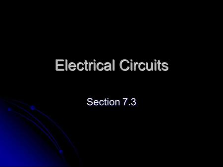 Electrical Circuits Section 7.3. Electrical Circuits Circuits rely on generators at power plants to produce a voltage difference across the outlet, causing.