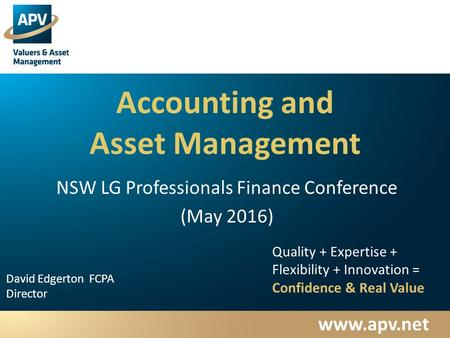 David Edgerton FCPA Director Quality + Expertise + Flexibility + Innovation = Confidence & Real Value Accounting and Asset Management NSW LG.