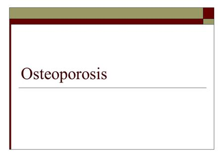 Osteoporosis. Background Osteoporosis is disorders of the bone, characterized by progressive loss of bone mass and skeletal fragility. Patients with osteoporosis.