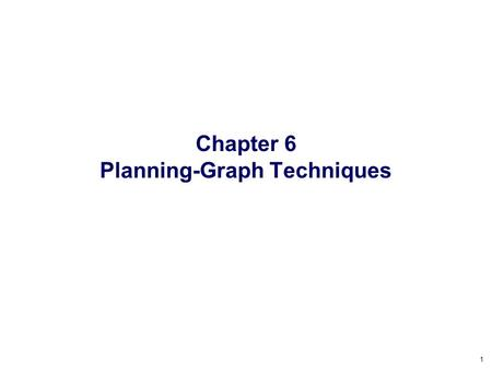 1 Chapter 6 Planning-Graph Techniques. 2 Motivation A big source of inefficiency in search algorithms is the branching factor  the number of children.