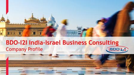 1 BDO-I2I India-Israel Business Consulting Company Profile 1.