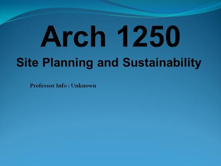 Site Planning and Sustainability Professor Info : Unknown.