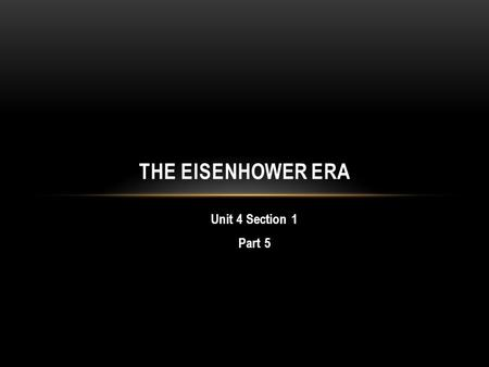 Unit 4 Section 1 Part 5 THE EISENHOWER ERA. A. THE EISENHOWER ERA 1. The Election of 1952 Adlai Stevensen (D) against Dwight D. Eisenhower (R) Most Americans.
