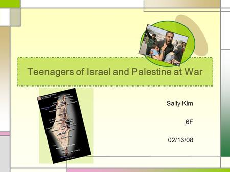 Teenagers of Israel and Palestine at War Sally Kim 6F 02/13/08.