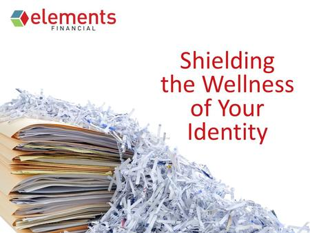 Shielding the Wellness of Your Identity. Who is Elements? Credit Union A member-owned not-for-profit cooperative Founded by Lilly in Today representing.