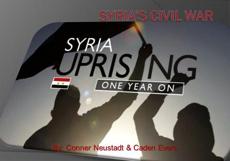 By: Conner Neustadt & Caden Evers. Where is Syria?  Syria is a country in Western Asia, bordering Lebanon and the Mediterranean Sea to the West, Turkey.