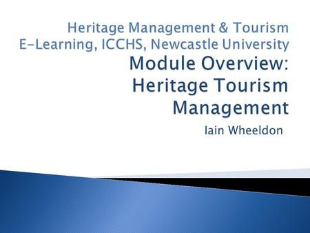 Iain Wheeldon.  Issues & Ideas: ICS8038 (20 Credits)  Management: ICS8039 (20 Credits)  Communication & Interpretation: ICS8040 (20 Credits)  Heritage.