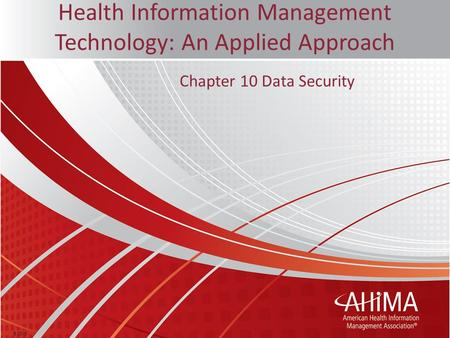 © 2016 Health Information Management Technology: An Applied Approach Chapter 10 Data Security.