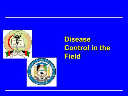 Disease Control in the Field. Objectives Address general information of diesease control Describe diseases of military importance in the field environment.