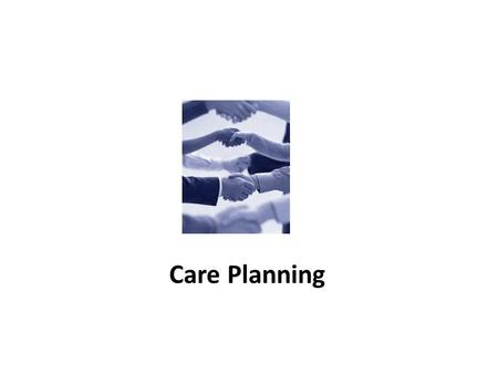 Care Planning. Have you heard about Care- Planning? Care Planning involves people with diabetes working with their healthcare professionals to make joint.
