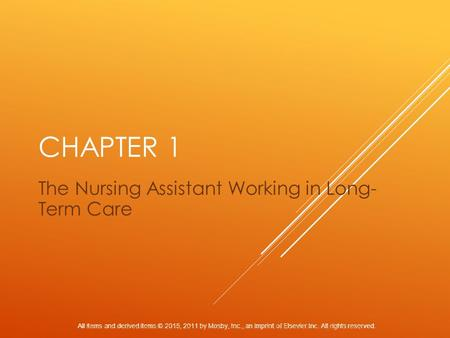 All items and derived items © 2015, 2011 by Mosby, Inc., an imprint of Elsevier Inc. All rights reserved. CHAPTER 1 The Nursing Assistant Working in Long-