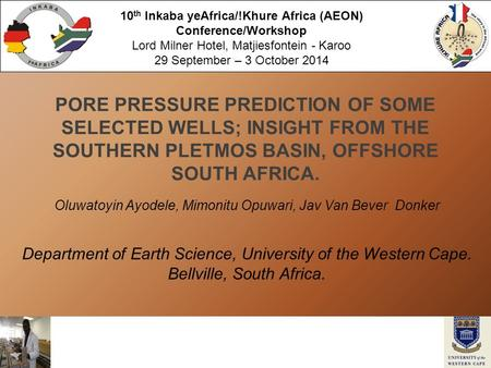 Logo here… PORE PRESSURE PREDICTION OF SOME SELECTED WELLS; INSIGHT FROM THE SOUTHERN PLETMOS BASIN, OFFSHORE SOUTH AFRICA. Oluwatoyin Ayodele, Mimonitu.