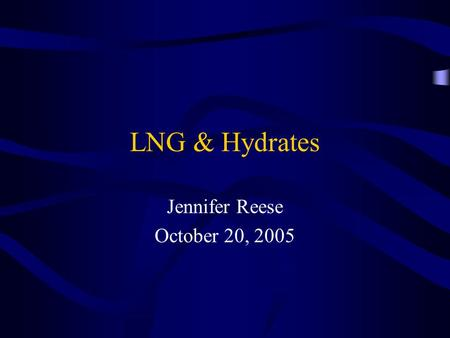 LNG & Hydrates Jennifer Reese October 20, Non-Traditional Hydrocarbon At higher oil and gas prices, more projects become economical –Coal Bed Methane.
