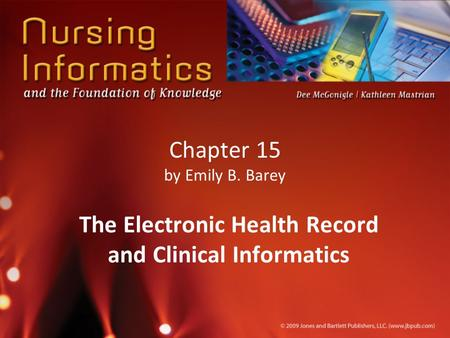 Chapter 15 by Emily B. Barey The Electronic Health Record and Clinical Informatics.