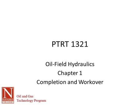 Oil and Gas Technology Program Oil and Gas Technology Program PTRT 1321 Oil-Field Hydraulics Chapter 1 Completion and Workover.