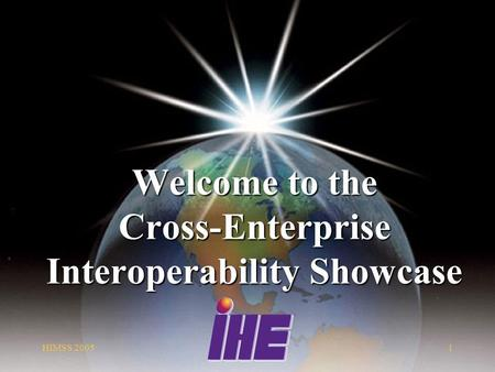 HIMSS Welcome to the Cross-Enterprise Interoperability Showcase.