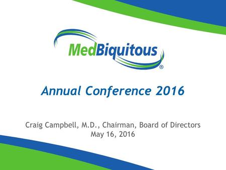 Annual Conference 2016 Craig Campbell, M.D., Chairman, Board of Directors May 16, 2016.