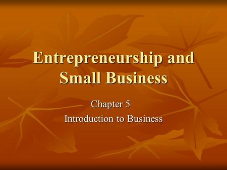 Entrepreneurship and Small Business Chapter 5 Introduction to Business.