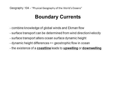 Boundary Currents - combine knowledge of global winds and Ekman flow - surface transport can be determined from wind direction/velocity - surface transport.
