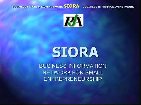SIORA BUSINESS INFORMATION NETWORK FOR SMALL ENTREPRENEURSHIP BUSINESS INFORMATION NETWORK SIORA BUSINESS INFORMATION NETWORK.