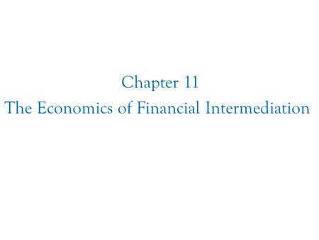 Chapter 11 The Economics of Financial Intermediation Chapter Eleven.