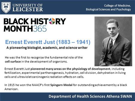College of Medicine, Biological Sciences and Psychology Ernest Everett Just (1883 – 1941) A pioneering biologist, academic, and science writer Ernest Everett.