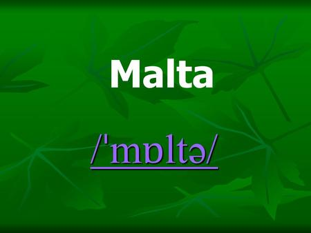 / ˈ m ɒ ltə/ / ˈ m ɒ ltə/ Malta. Geography Malta is an archipelago in the central Mediterranean (in its eastern basin), some 80 km south of the Italian.